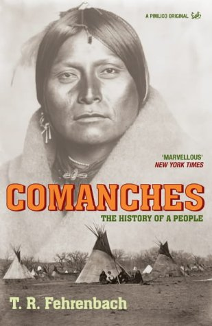 Comanches The History of a People, <BR>by T R Fehrenbach